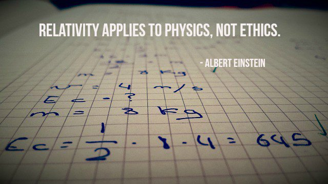 Ethics quote Relativity applies to physics, not ethics.