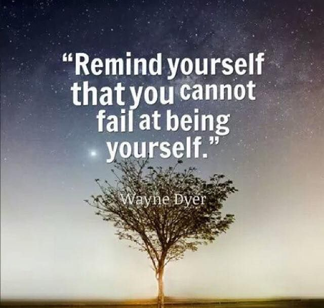 Characters quote Remind yourself that you cannot fail at being yourself.
