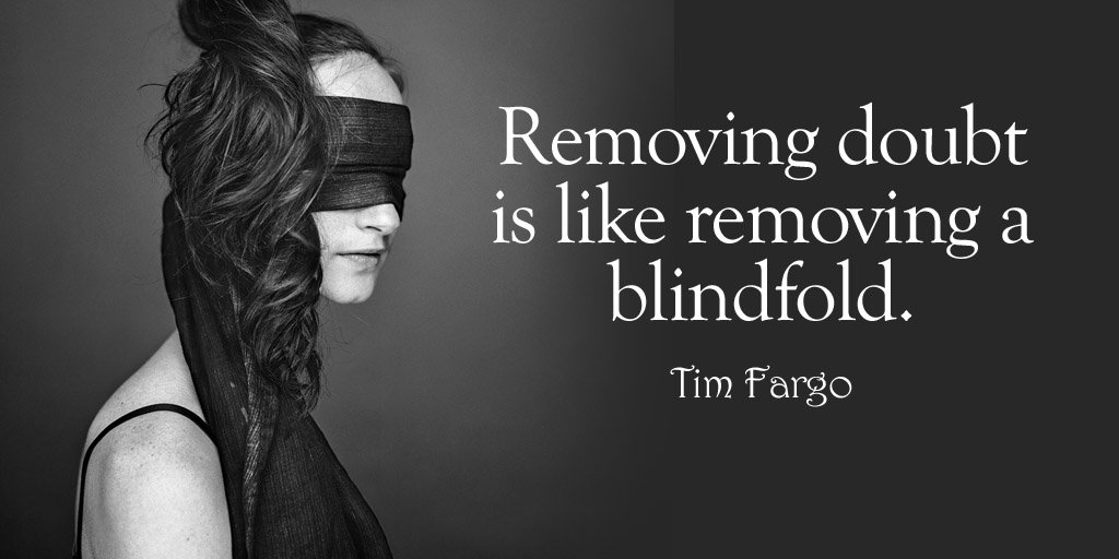 Move quote Removing doubt is like removing a blindfold.