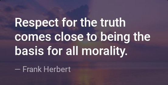 Basis quote Respect for the truth comes close to being the basis for all morality.