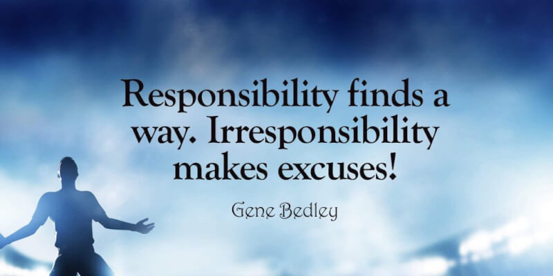 Excuse quote Responsibility finds a way. Irresponsibility makes excuses!