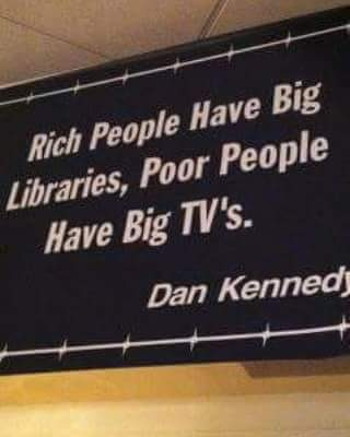 Libraries quote Rich people have big libraries, poor people have big TV's.