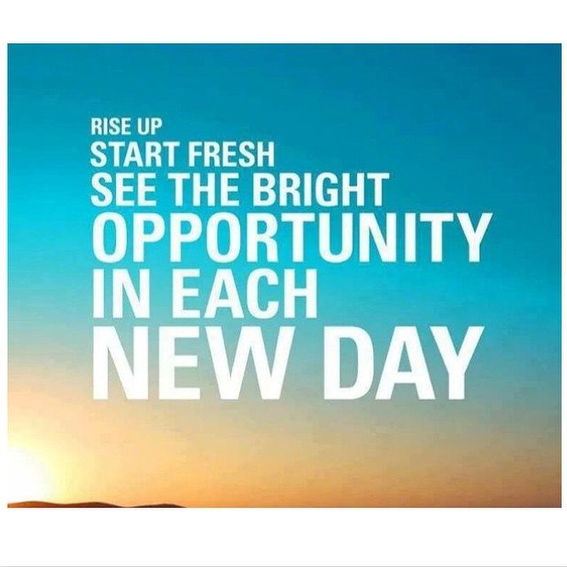 Brightness quote Rise up. Start fresh. See the bright opportunity in each new day.