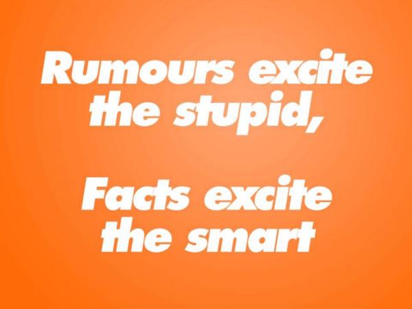Fact quote Rumors excite the stupid, facts excite the smart.