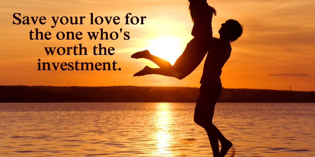 Invest quote Save your love for the one who's worth the investment.