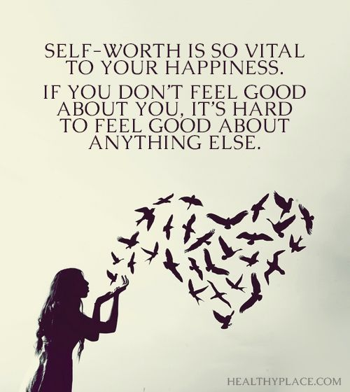 Feeling happy quote Self worth is so vital to your happiness. If you don't feel good about you, It's