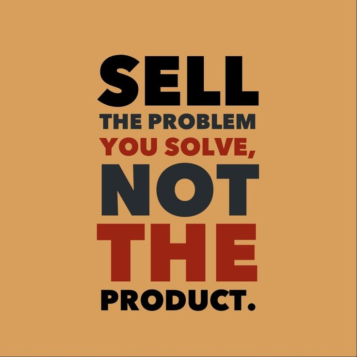 Market economy quote Sell the problem you solve, not the product.