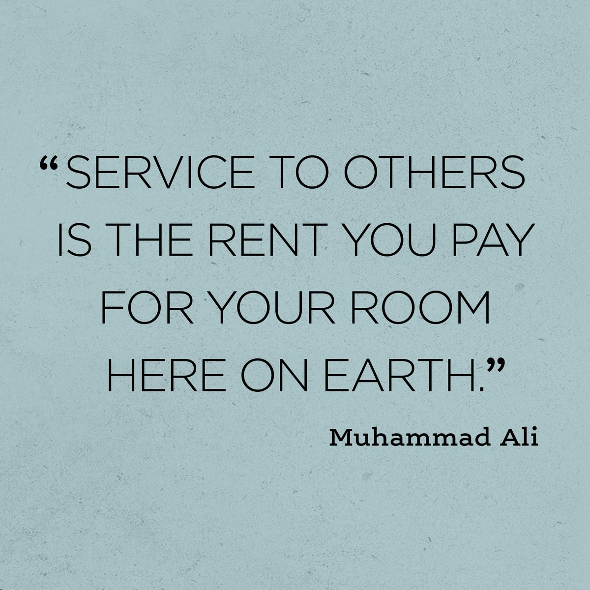 Muhammad Ali quote Service to others is the rent you pay for your room here on Earth.