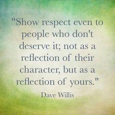 Serve quote Show respect even to people who don't deserve it; not as reflection of their cha