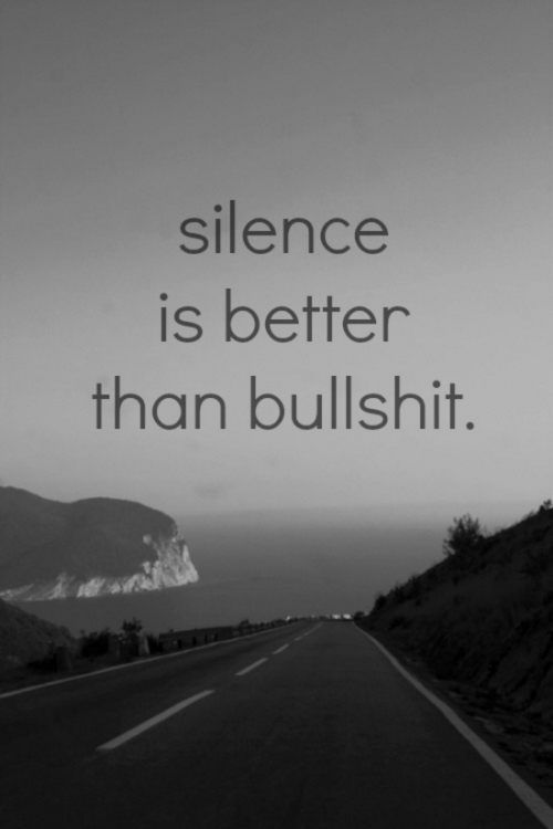 Silence love quote Silence is better than bullshit.