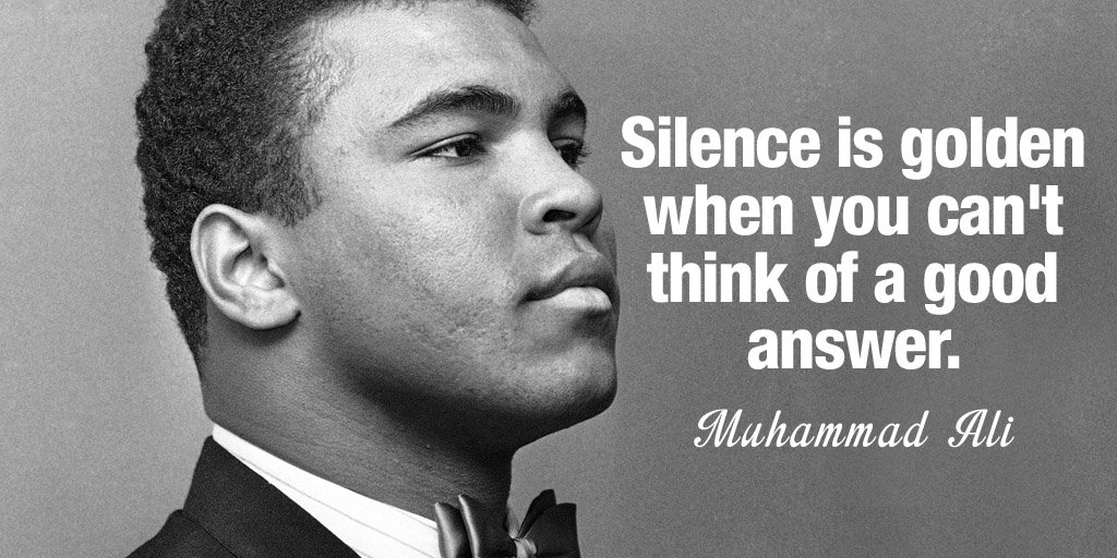 Muhammad Ali quote Silence is golden when you can't think of a good answer.