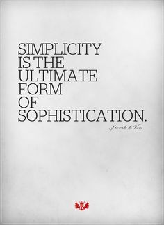 Formed quote Simplicity is the ultimate form of sophistication.
