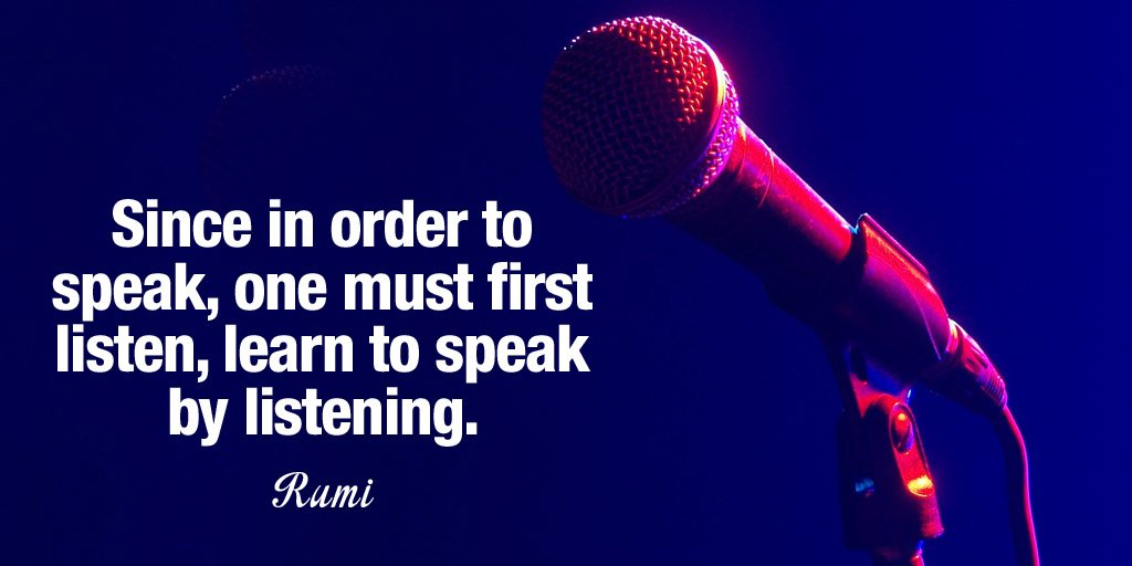 Learn quote Since in order to speak, one must first listen, learn to speak by listening.