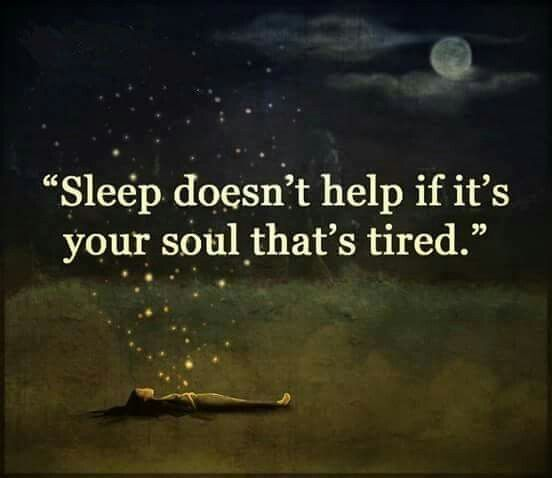 Helps quote Sleep doesn't help if it's your soul that's tired.