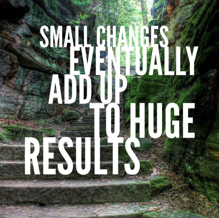 Small changes eventually add up to huge results. - Sayings