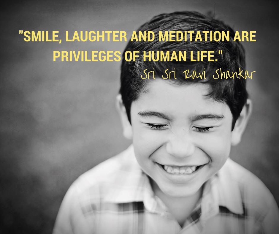 Smile, laughter and meditation are all privileges of human life. - Sri Sri Ravi Shankar