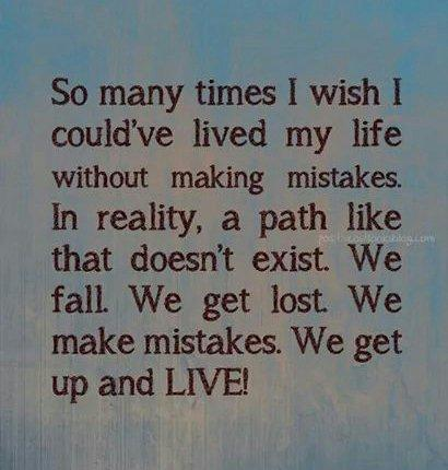 Life is like quote So many times I wish I could've lived my life without making mistakes. In realit