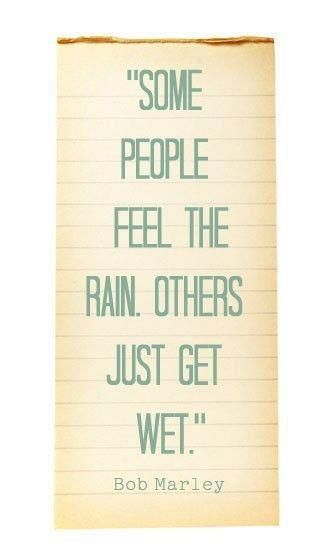 Rain quote Some people feel the rain. Other just get wet.