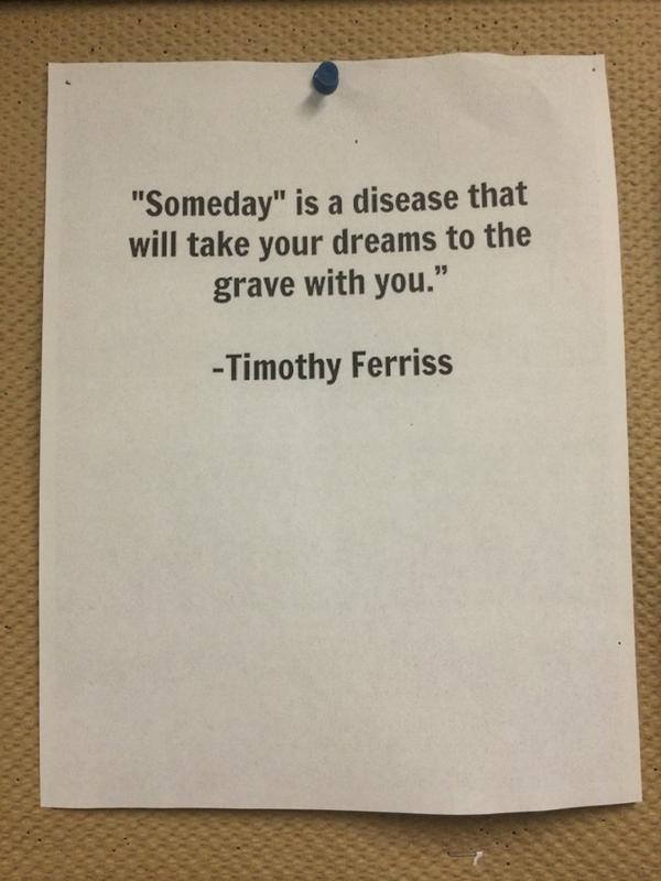 "Take me quote ""Someday"" is a disease that will take dreams to the grave with you."