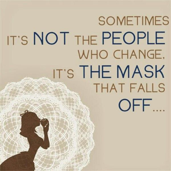 Wearing a mask quote Sometimes it's not the people who change, it's the mask that falls off.