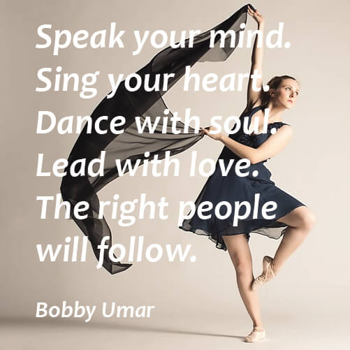 Inspirational dance quote Speak with your mind. Sing with your heart. Dance with your soul. Lead with love
