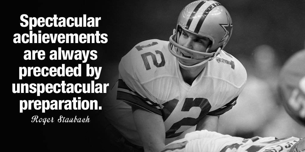 Spectacular achievements are always preceded by unspectacular preparation. - Roger Staubach
