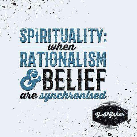 Rationalism quote Spirituality: when rationalism and belief are synchronized.