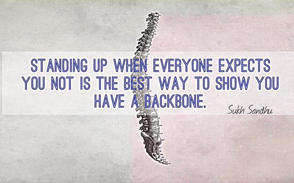 Backbone quote Standing up, when everyone expects you not is the best way to show you have a ba