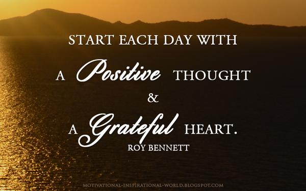 Positive thoughts quote Start each day with a positive thought and a grateful heart.