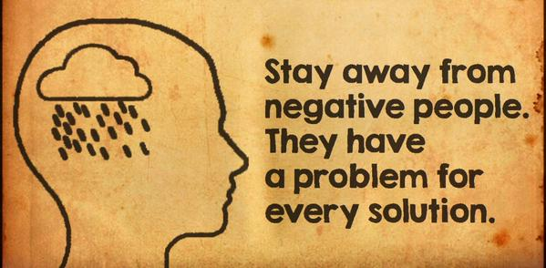 Marriage problems quote Stay away from negative people. They have a problem for every solution,