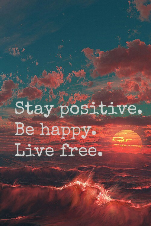 Being free quote Stay positive. Be happy. Live free.
