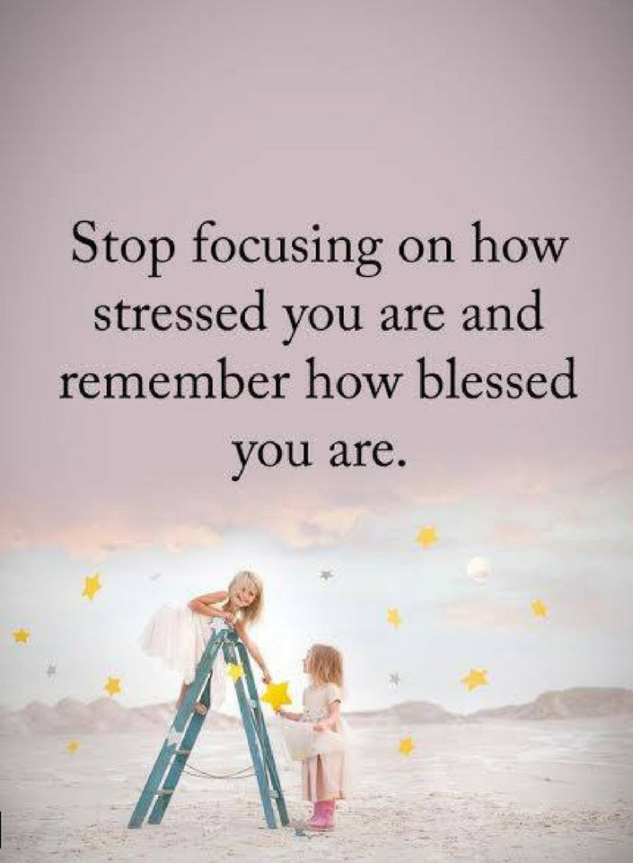 Stops quote Stop focusing on how stressed you are and remember how blessed you are.