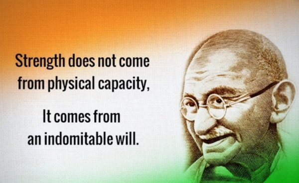 Strength does not come from physical capacity, It comes from an indomitable will. - Mahatma Gandhi