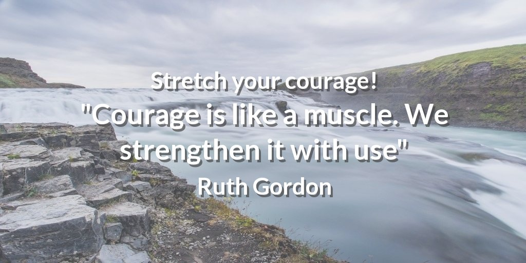 Muscles quote Stretch your courage! Courage is like a muscle. We strengthen it with use.
