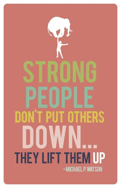 Puts quote Strong people don't put others down... They lift the up.