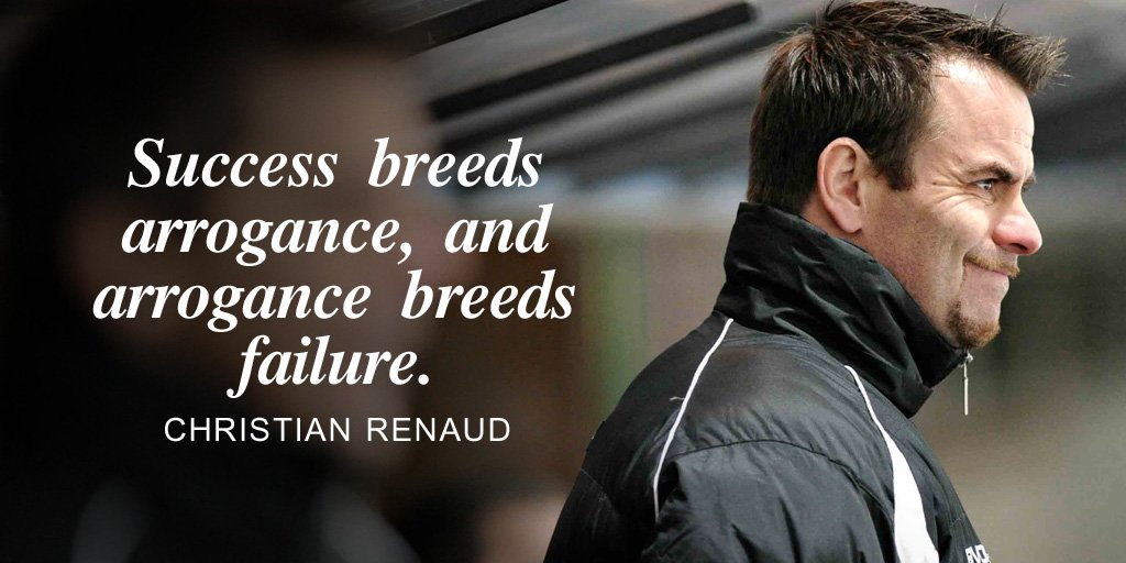Success breeds arrogance, and arrogance breeds failure. -