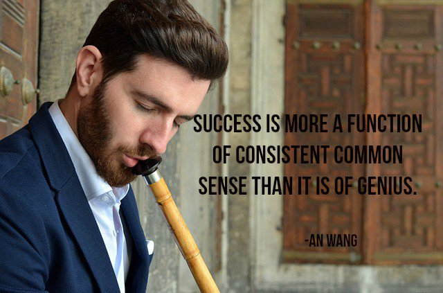 Commonly quote Success is more a function of consistent common sense than it is of genius.