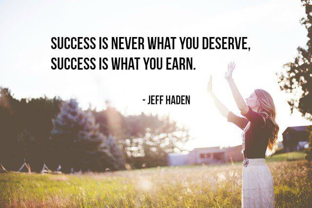 Serve quote Success is never what you deserve, success is what you earn.