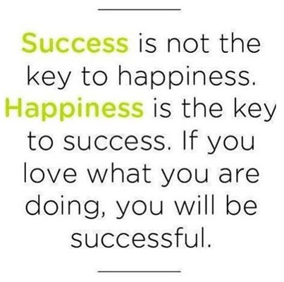 Occupant quote Success is not the key to happiness. Happiness is the key to success. If you lov