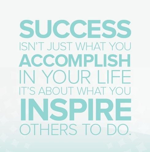 Life success quote Success isn't just what you accomplish in your life. It's about what you inspire