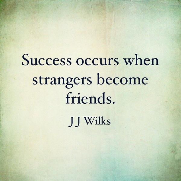 Success Occurs When Strangers Become Friends John Wilkes Image