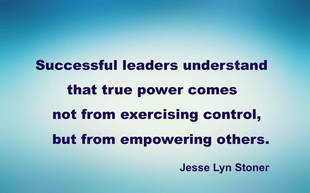 Successful leaders understand that true power comes not from exercising control, but from empowering others. - Jesse Lyn Stoner