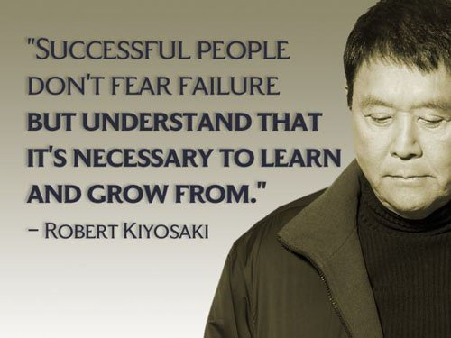 Robert Kiyosaki quote Successful people don't fear failure but understand that  it's necessary to lear