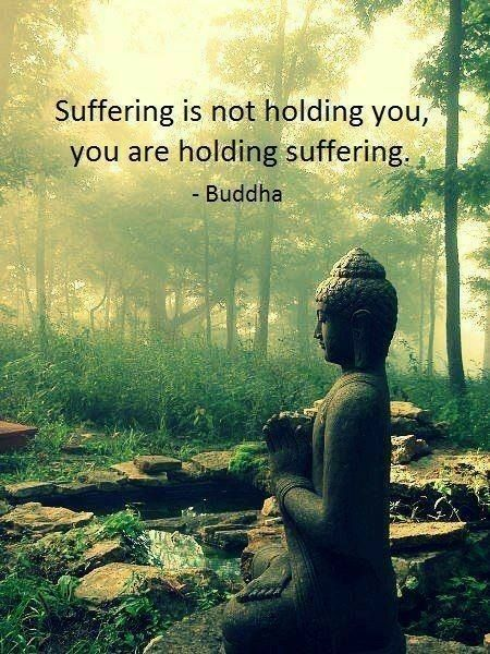 Suffer quote Suffering is not holding you, you are holding suffering.