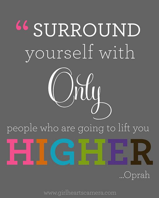 Surrounds quote Surround yourself with only people who are going to lift you higher.