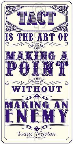 Points quote Tact is the art of making a point without making an enemy.
