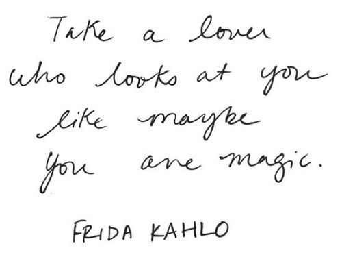Loved quote Take a lover who looks at you like maybe you are magic.