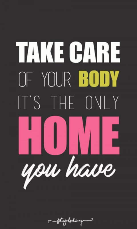 Home state quote Take care of your body, it's the only home you have.