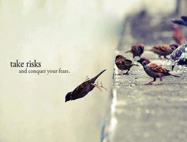 Conquering quote Take risks and conquer your fears.