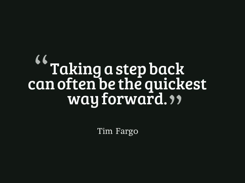 Progress and development quote Taking a step back can often be the quickest way forward.